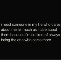 Mood Who feels this way? 🙋: i need someone in my life who cares  about me as much as i care about  them because i'm so tired of always  being the one who cares more Mood Who feels this way? 🙋