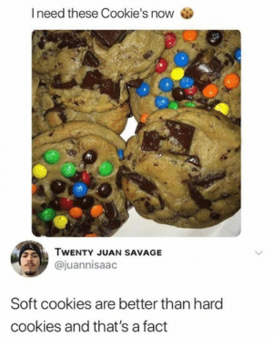 Cookies, Dank, and Savage: I need these Cookies now  TWENTY JUAN SAVAGE  @juannisaac  Soft cookies are better than hard  cookies and that's a fact Get your cracker-like cookies out of here.