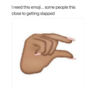 Emoji, Funny, and This: I need this emoji... some people this  close to getting slapped 😩