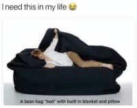 "Life, Bean, and Pillow: I need this in my life  A bean bag ""bed"" with built in blanket and pillow"