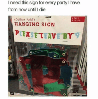 Memes, 🤖, and Holiday Party: I need this sign for every party l have  from now until I die  A FULL  HOLIDAY PARTY  8' WIDEI  HANGING SIGN  PTEASETEAVE BY 😂😂😂😂😂 pettypost pettyastheycome straightclownin hegotjokes jokesfordays itsjustjokespeople itsfunnytome funnyisfunny randomhumor
