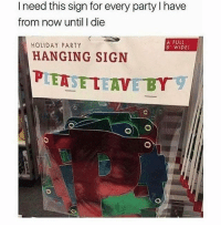 Memes, Party, and 🤖: I need this sign for every party l have  from now until I die  A FULL  HOLIDAY PARTY  WIDEI  HANGING SIGN  PLEASE TEAVEBY Requirement for any party ever