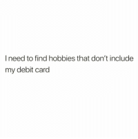 Funny, Meh, and Zero: I need to find hobbies that don't include  my debit card Halp meh @zero_fucksgirl 😅