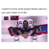 Fr tho: I need to know what prayer Brady said so I  can use it later on in life  RADE  NE ATL  20  2:21  2ND Fr tho