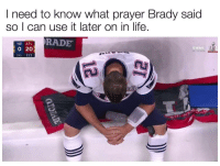 If anyone figures it out, holla!: I need to know what prayer Brady said  so I can use it later on in life.  NE ATL.  RADE  20  2ND 2:21 If anyone figures it out, holla!