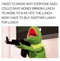Gym, Money, and Work: I NEED TO KNOW WHY EVERYONE SAID I  COULD SAVE MONEY BRINGIN LUNCH  TO WORK ITS 9:43 I ATE THE LUNCH  NOW I HAVE TO BUY ANOTHER LUNCH  FOR LUNCH @wealthandfitness me at lunch 😂😭