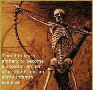 i need to learn  archery to become  a skeleton archer  after death, not an  shitty infantry  skeleton