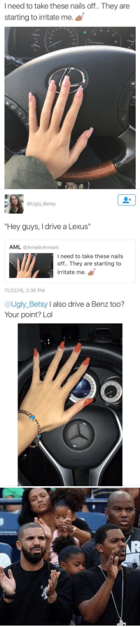 "betsy: I need to take these nails off.. They are  starting to irritate me.  SO 60 70  80 7  90  3  зо  20  6  20   @Ugly_Betsy  ""Hey guys, I drive a Lexus""  AML @AmalinArmani  l need to take these nails  off.. They are starting to  irritate me.  11/22/15, 2:35 PM   @Ugly_Betsy I also drive a Benz too?  Your point? Lol"