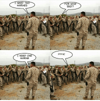 marine: I NEED TWO  MARINES  SSGT?  F** K!  I NEED ONE  MARINE