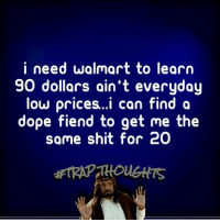 foh walmart you need to fix yo self before I go to leroy trapjesusforpresident2020 trapjesusthoughts trapjesus thewreckingkrew wearethewave: i need wolmart to learn  90 dollars ain't everyday  low prices...i can find a  dope fiend to get  me the  same shit for 20 foh walmart you need to fix yo self before I go to leroy trapjesusforpresident2020 trapjesusthoughts trapjesus thewreckingkrew wearethewave