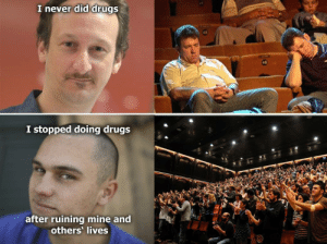 Drugs, Never, and Mine: I never did drugs  I stopped doing drugs  after ruining mine and  others' lives
