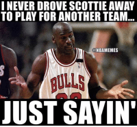 Memes, Bulls, and Never: I NEVER DROVE SCOTTIE AWAY  TO PLAY FOR ANOTHER TEAM  @NBAMEMES  BULLS  JUST SAYIN The 🐐 weighs in. BullsNation