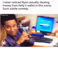 Memes, Money, and Comedy: I never noticed Ryan casually stealing  money from Kelly's wallet in this scene.  Such subtle comedy.  theofficeshow he just took it 😂😂