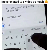 """Funny, Shit, and Video: I never related to a video so much  LOOK  BITCHHLMAOO  AT THIS SHIT  IM WHEEZING  Send  BE  BECAUSE  2  A S D F G  N M Who remembers """"rofl"""" ?😂😂"""