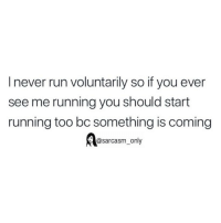 Funny, Memes, and Run: I never run voluntarily so if you ever  see me running you should start  running too bc something is coming  @sarcasm_only SarcasmOnly
