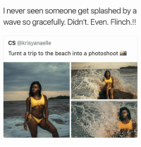Memes, Getting Turnt, and Beach: I never seen someone get splashed by a  wave so gracefully. Didn't. Even. Flinch.!!  CS @krisyanaelle  Turnt a trip to the beach into a photoshoota I once got hit by a wave too. It folded me like a lawn chair • ➫➫ Follow @savagememesss for more posts daily