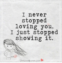 Memes, 🤖, and Love Quotes: I never  stopped  loving you  I just showing it.  Like Love Quotes com Sadly part of me still does...