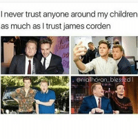 HE IS A PART OF OUR FANDOM: I never trust anyone around my children  as much as l trust james corden  nialhoran_bles北dl HE IS A PART OF OUR FANDOM
