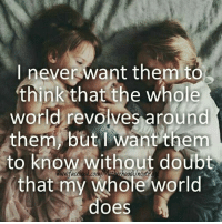 via ~ Motherhood Uncut: I never want them to  think that the whole  world revolves around  them but I want them  to know without doubt  that my world  does via ~ Motherhood Uncut