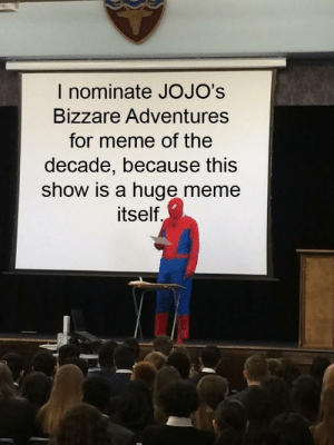 And you can't tell me I'm wrong!: I nominate JOJO's  Bizzare Adventures  for meme of the  decade, because this  show is a huge meme  itself. And you can't tell me I'm wrong!