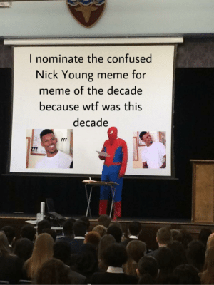 Who's with me?: I nominate the confused  Nick Young meme for  meme of the decade  because wtf was this  decade  ??  2?? Who's with me?