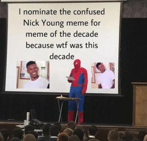 wtf was this dacade: I nominate the confused  Nick Young meme for  meme of the decade  because wtf was this  decade  ?? wtf was this dacade