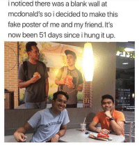 Fake, McDonalds, and Memes: i noticed there was a blank wall at  mcdonald's so i decided to make this  fake poster of me and my friend. It's  now been 51 days since i hung it up.  ni no emod Omg this is EPIC. Can this please became a thing @memes