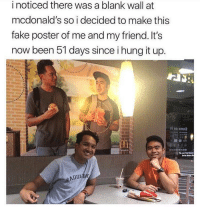 Fake, McDonalds, and Been: i noticed there was a blank wall at  mcdonald's so i decided to make this  fake poster of me and my friend. It's  now been 51 days since i hung it up.  ni no emod These two are legends.  😂 https://t.co/XHP81tSBga