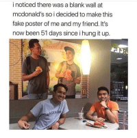i posted this already but i love it too much: i noticed there was a blank wall at  mcdonald's so i decided to make this  fake poster of me and my friend. It's  now been 51 days since i hung it up.  ni no omo  ADU i posted this already but i love it too much