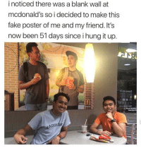 me irl: i noticed there was a blank wall at  mcdonald's so i decided to make this  fake poster of me and my friend. It's  now been 51 days since i hung it up.  ni no smo  MA  lovin it  ADULIN me irl