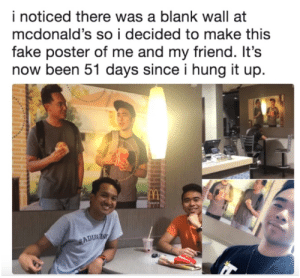 Fake, McDonalds, and Been: i noticed there was a blank wall at  mcdonald's so i decided to make this  fake poster of me and my friend. It's  now been 51 days since i hung it up.  ADUA McDonalds