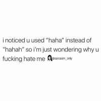 """Fucking, Funny, and Memes: i noticed u used """"haha"""" instead of  """"hahah"""" so i'm just wondering why u  fucking hate me Aesarcasm only (via twitter-kaiteasley)"""
