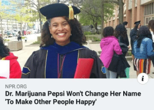 srsfunny:  Long live this woman: i  NPR.ORG  Dr. Marijuana Pepsi Won't Change Her Name  To Make Other People Happy srsfunny:  Long live this woman