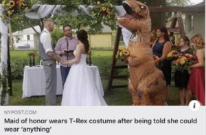 Nypost, T Rex, and Com: i  NYPOST.COM  Maid of honor wears T-Rex costume after being told she could  wear 'anything'