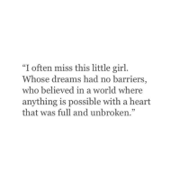 """Girl, Heart, and World: """"I often miss this little girl.  Whose dreams had no barriers,  who believed in a world where  anything is possible with a heart  that was full and unbroken.""""  05"""