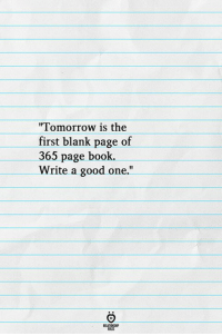 """Book, Good, and Blank: I omorrow 1is the  first blank page of  365 page book.  Write a good one."""""""