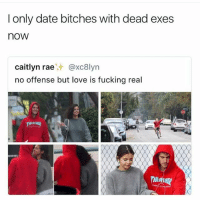 Fucking, Love, and Date: I only date bitches with dead exes  now  caitlyn rae@xc8lyn  no offense but love is fucking real  RAOIE It's practical. (@unilad is a must follow)