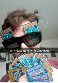 """Blue, Date, and Time: i only date guys with blue-eyes"""""""