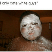 """I only date white guys"""""""