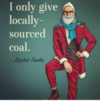 Hipster Santa: I only give  locally-  sourced  coal  Aipster Santa Hipster Santa