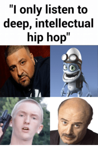 "fresh OC: ""I only listen to  deep, intellectual  hip hop fresh OC"