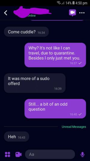 I only started talking to this person today, and they already want to cuddle.: I only started talking to this person today, and they already want to cuddle.