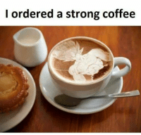 Memes, Coffee, and Strong: I ordered a strong coffee