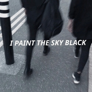 Black, Paint, and Sky: I PAINT THE SKY BLACK