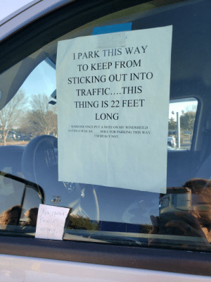 """Found this on a truck taking up two parking spots in an IKEA parking lot: I PARK THIS WAY  TO KEEP FROM  STICKING OUT INTO  TRAFFIC....THIS  THING IS 22 FEET  LONG  SOMEONE ONCE PUT A NOTE ON MY WINDSHEILD  SAYING I WAS AN  HOLE FOR PARKING THIS WAY.  I'M REALY NOT.  You Spolled  reully""""!  wrang Found this on a truck taking up two parking spots in an IKEA parking lot"""