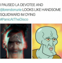 ~Abby: I PAUSED LA DEVOTEE AND  Cabrendonurie LOOKS LIKE HANDSOME  SQUIDWARD IM DYING  #PanicAt The Disco ~Abby
