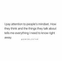 "Lots, Can, and Amp: I pay attention to people's mindset. Hovw  they think and the things they talk about  tells me everything I need to know right  away.  QWORLDSTAR ""Listen closely & you can avoid a lot of BS..."" 👀💯 @QWorldstar https://t.co/ioYUx73oZl"