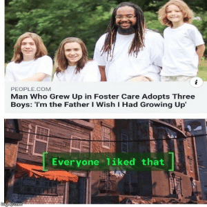 Because thats what heroes do: i  PEOPLE.COM  Man Who Grew Up in Foster Care Adopts Three  Boys: 'I'm the Father I Wish I Had Growing Up  Everyone liked that  imaflip.com Because thats what heroes do