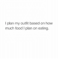 Food, Memes, and Leggings: I plan my outfit based on how  much food I plan on eating. Honestly I wear leggings and baggy tops every day so I never know if I'm gaining or losing 😂😭 likely gaining tho 🍕🍔 bout that CarbLife 💯🥖