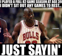Basketball, Nba, and Sports: I PLAYED A FULL 82 GAMESEASON ATAGE39  I DIDNT SIT OUT ANY GAMES TO REST  ONBAMEMES  JUST SAYIN' nbamemes nba